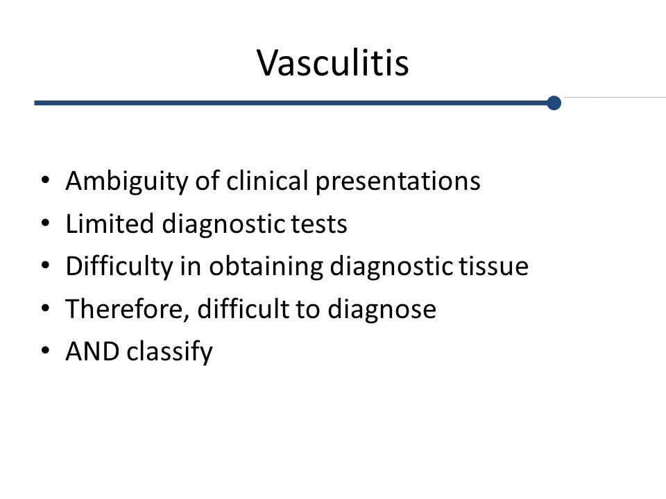 Vasculitis Ambiguity of clinical presentations