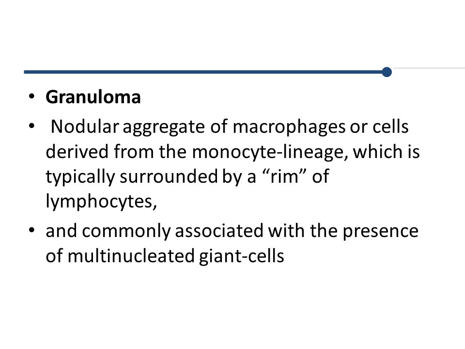 Granuloma Nodular aggregate of macrophages or cells derived from the monocyte-lineage, which is typically surrounded by a rim of lymphocytes,