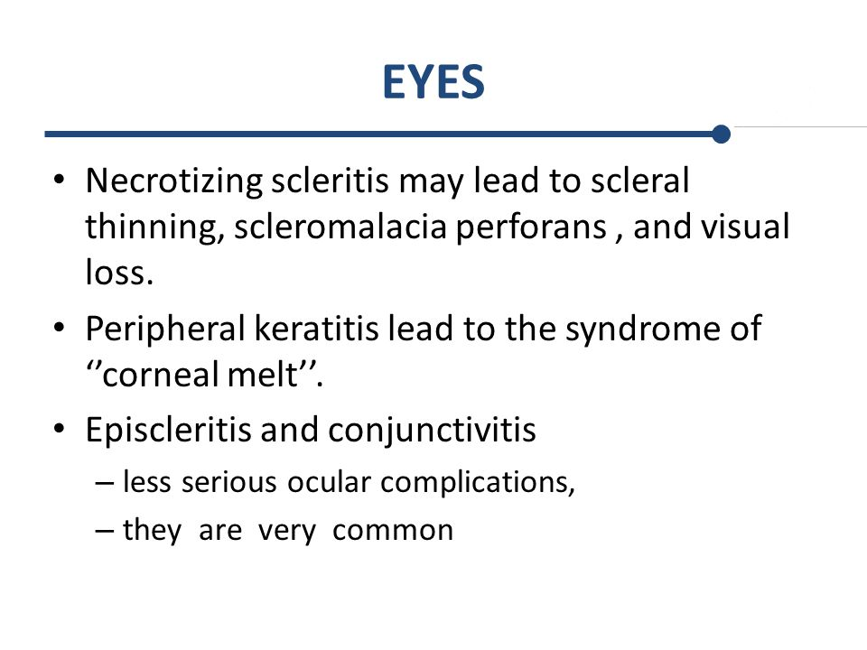 EYES Necrotizing scleritis may lead to scleral thinning, scleromalacia perforans , and visual loss.