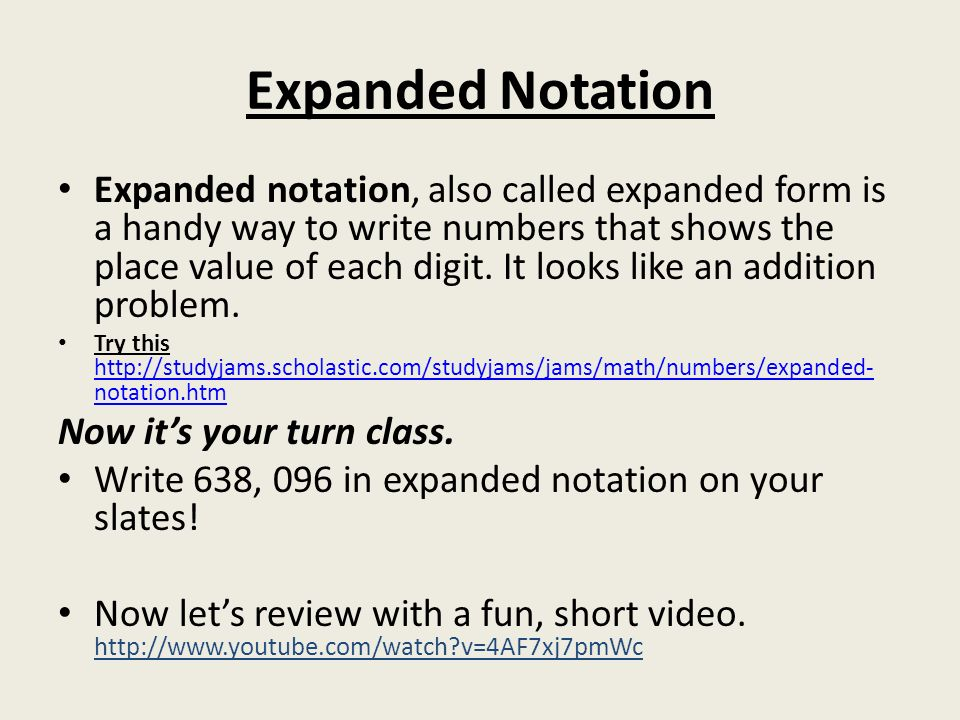 writing numbers in expanded notation Digits and their placement in a number define the number's value writing a number in expanded form illustrates this.