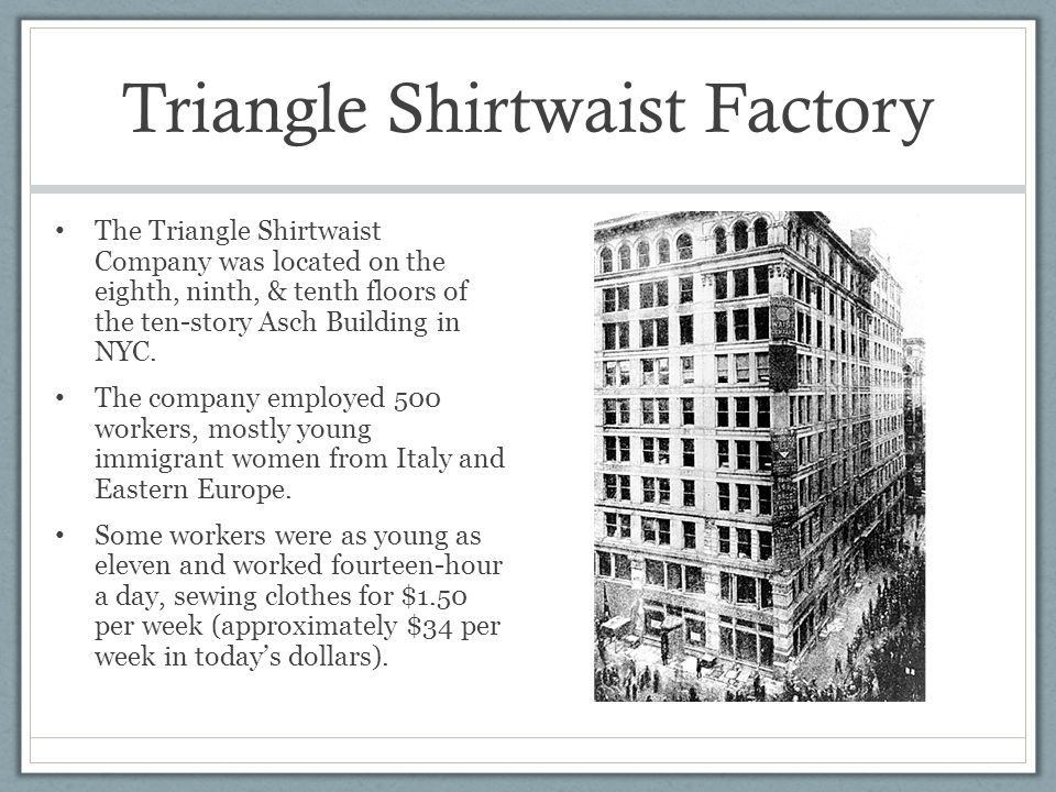 essays about the triangle shirtwaist factory fire The triangle waist company, which manufactured women's cotton and linen blouses (known in the early 20th century as shirtwaists) was the site of new york city's worst factory fire on saturday, march 25, 1911.