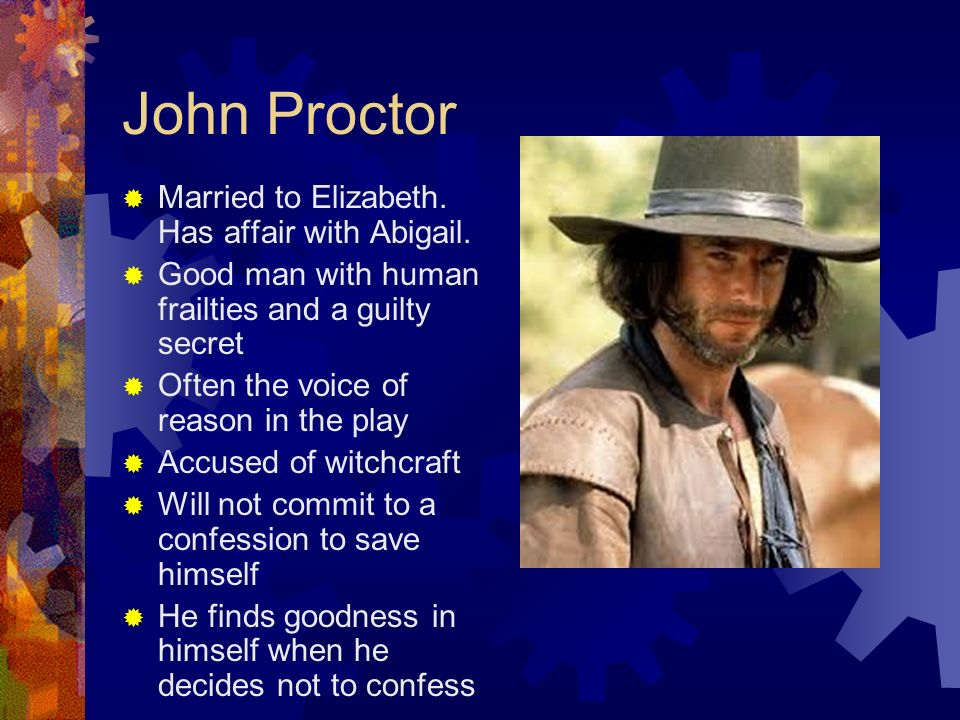 the changes of the character of john proctor in the crucible Who are the crucible characters for a deeper exploration of john proctor's character traits and is john proctor a tragic hero is the crucible as a whole a.