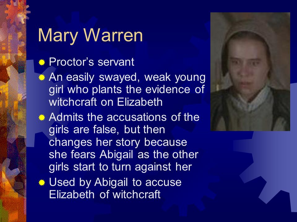 the character of mary warren essay Transcript of mary warren character analysis mary warren motivation quality 1: naive quality 2: worrisome thesis mary's motivation to accuse others and work for the court is her fear of abigail and being accused.