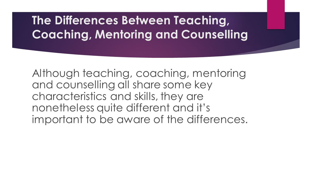 the differences between counseling skills and Many people think that these three are the same thing and can be usedinterchangeably but in reality coaching, counselling and mentoring are three very different skills and are used to achieve three separate outcomes.