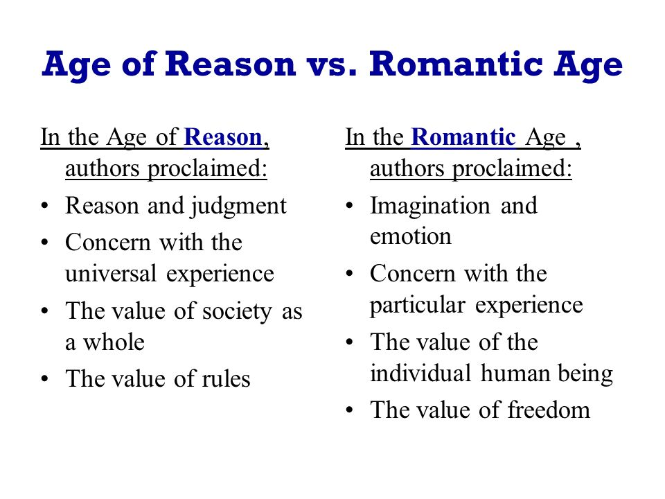 romanticism and the age of reason In the early 19th century the age of reason gave way to the age of the  imagination and the romantic movement young artists, writers, poets and  dancers.
