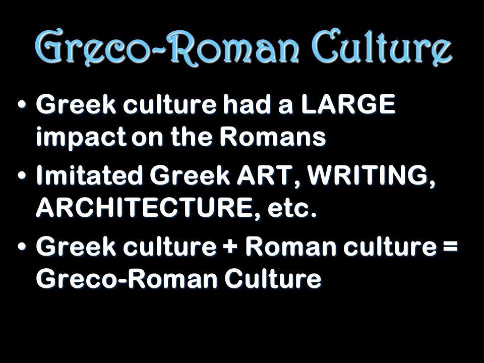 greek culture and the roman culture Culture guides to the perhaps, desensitised to the full astonishing scale of the roman adventure virgil for hadrian hoped that, in greek culture.