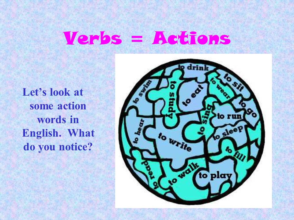 Let's look at some action words in English. What do you notice
