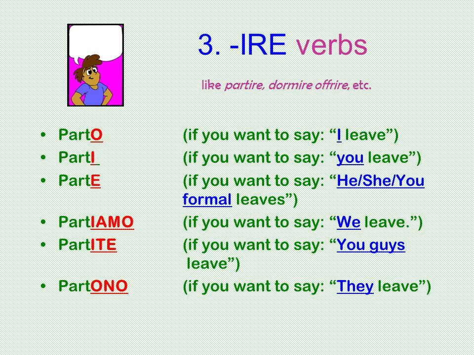 3. -IRE verbs like partire, dormire offrire, etc.