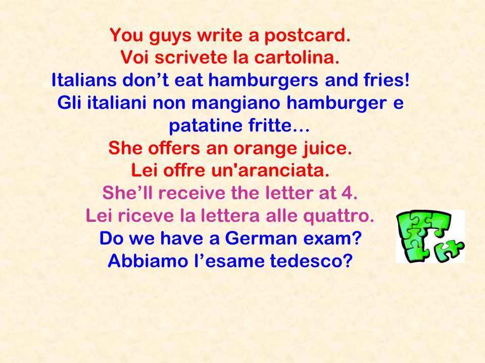 You guys write a postcard. Voi scrivete la cartolina.