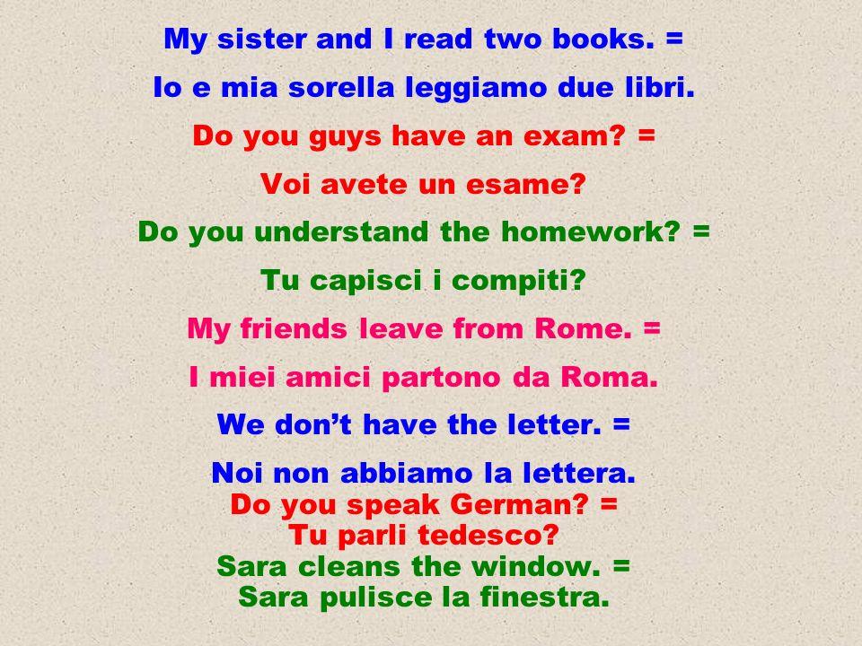 My sister and I read two books. = Io e mia sorella leggiamo due libri.