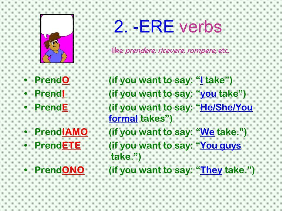 2. -ERE verbs like prendere, ricevere, rompere, etc.