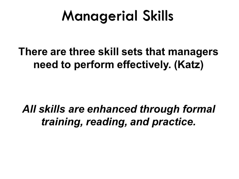 Managerial Skills There are three skill sets that managers need to perform effectively. (Katz)
