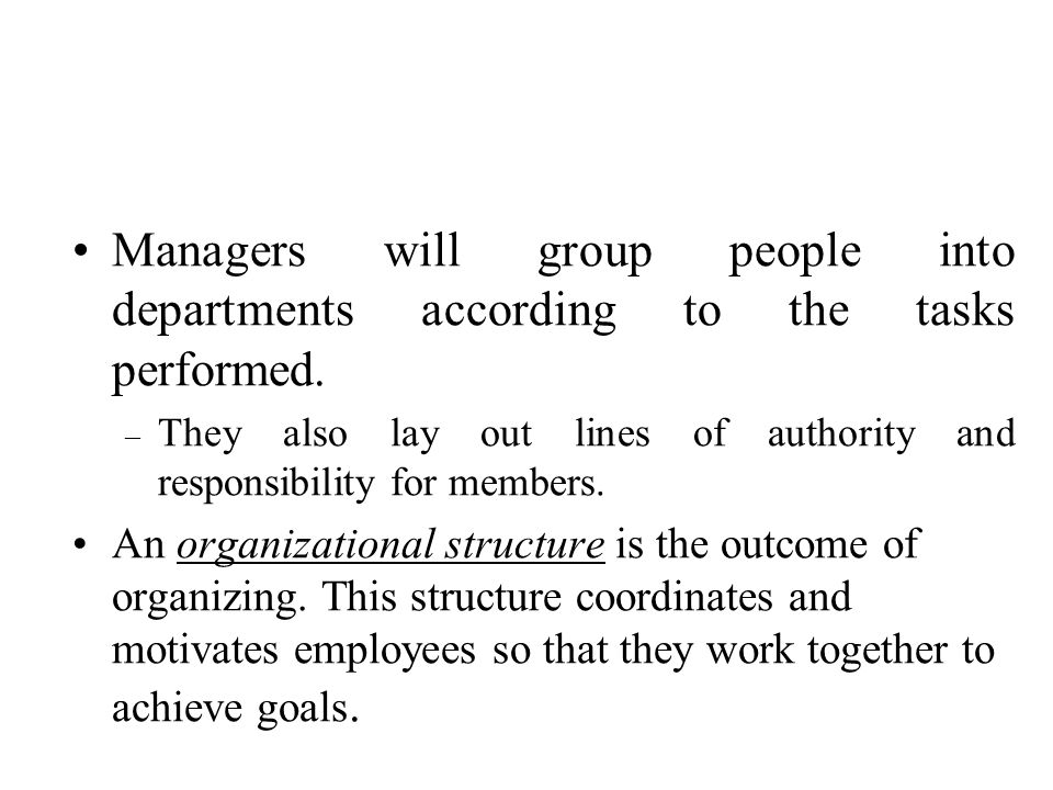 Managers will group people into departments according to the tasks performed.