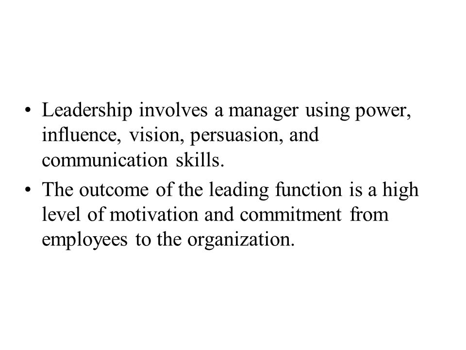 Leadership involves a manager using power, influence, vision, persuasion, and communication skills.