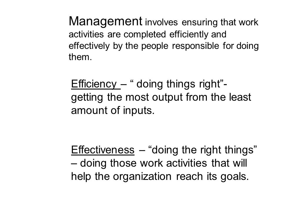 Management involves ensuring that work activities are completed efficiently and effectively by the people responsible for doing them.