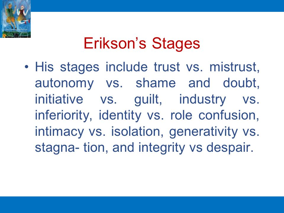 erikson s autonomy vs shame and doubt Shame and doubt vs autonomy: will ninth stage elders face the shame of lost control and doubt their autonomy over their own bodies so it is that shame and .
