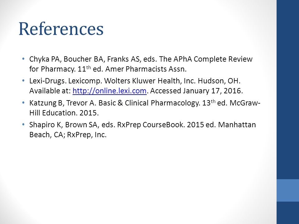 References Chyka PA, Boucher BA, Franks AS, eds. The APhA Complete Review for Pharmacy. 11th ed. Amer Pharmacists Assn.