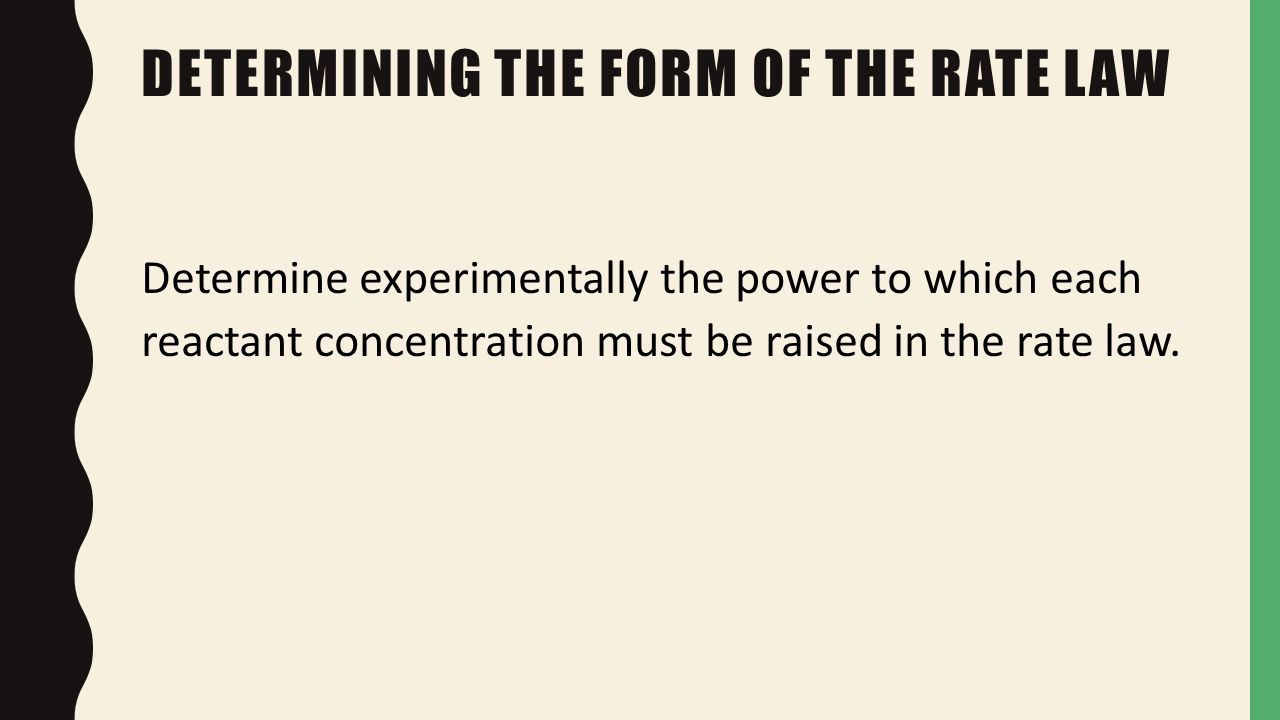 determination of a rate law The rate law parameters k, n and m must be determined experimentally in our  case, (eq 1), it has been determined experimentally that the reaction kinetics is.