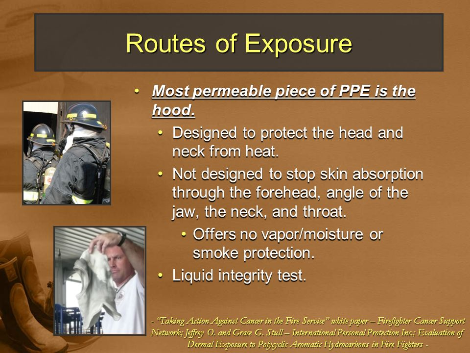 Routes of Exposure Most permeable piece of PPE is the hood.