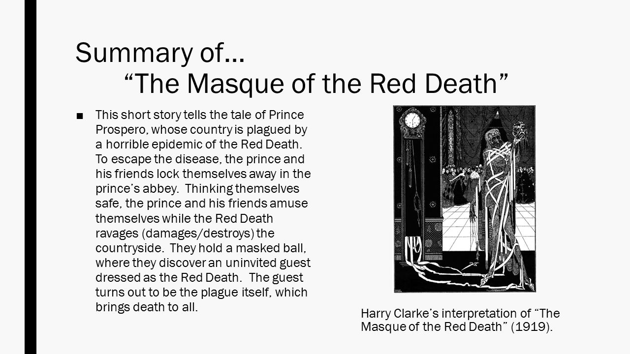 "an analysis of the masque of the red death Analysis ""the masque of the red death"" is an allegory it features a set of recognizable symbols whose meanings combine to convey a message."