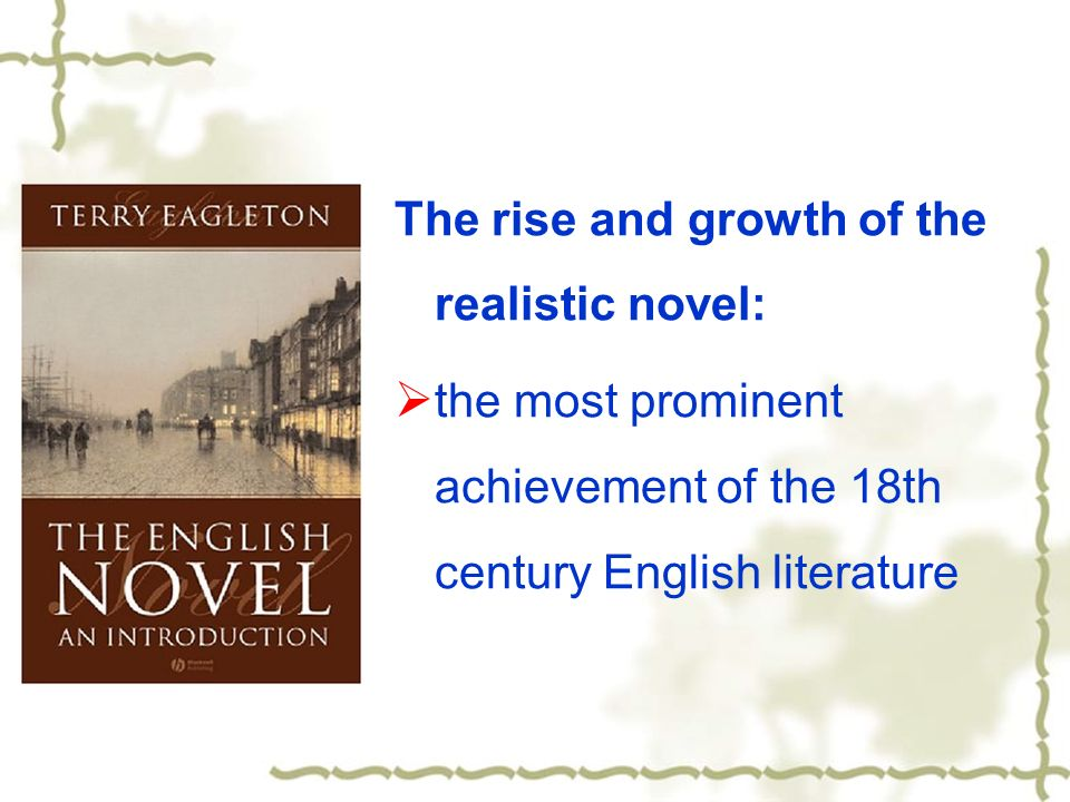 growth of english novel in 18th century Eighteenth century prose  english novels in the eighteenth century during the half of the eighteenth century, we notice the real beginning of the english novel although sometimes defoe's robinson crusoe is called the first english novel, it lacks some essential qualities.