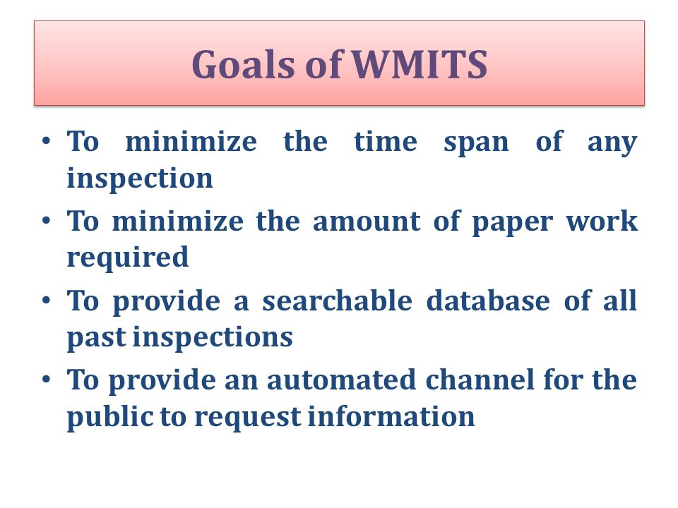 Goals of WMITS To minimize the time span of any inspection