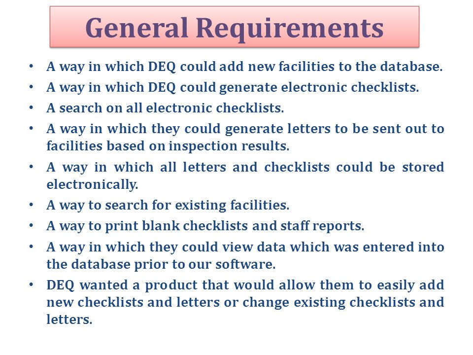 General Requirements A way in which DEQ could add new facilities to the database. A way in which DEQ could generate electronic checklists.