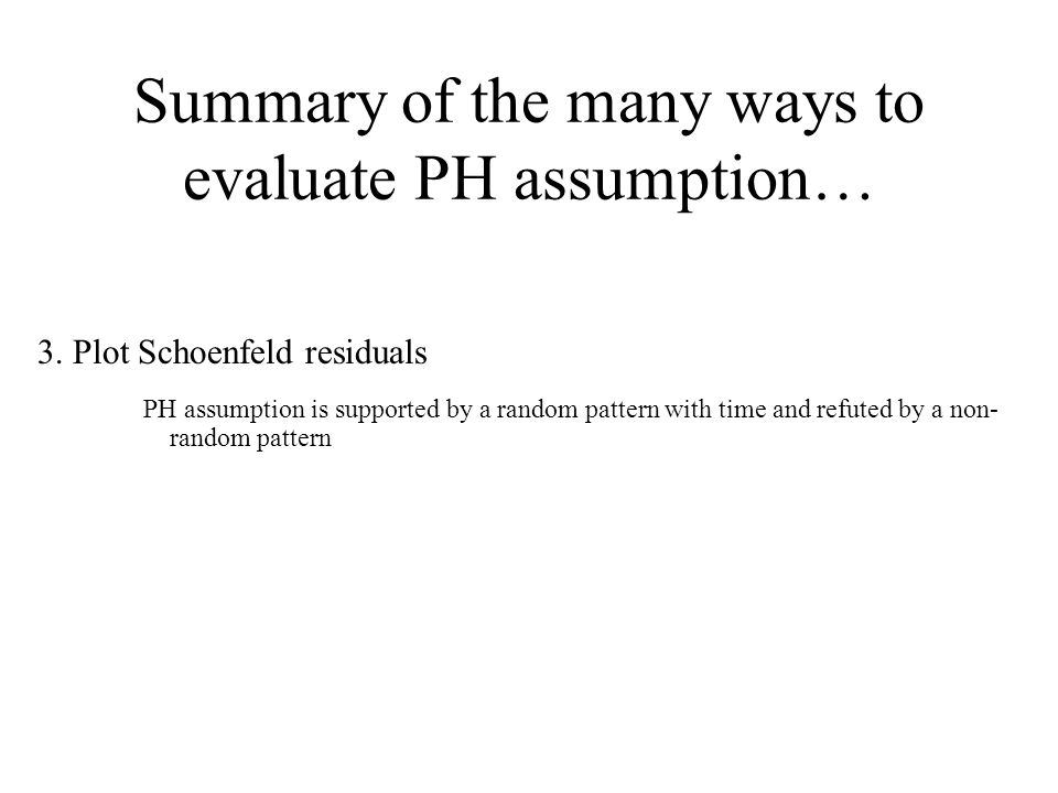 Summary of the many ways to evaluate PH assumption…