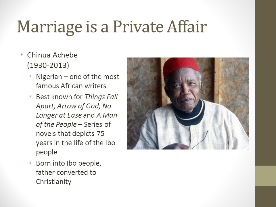 "the fissure between father and son in marriage is a private affair by chinua achebe Summary/paraphrase chinua achebe  in ""marriage is a private affair"" marriage traditions vary  on a conflict between a father and son about the choice of."
