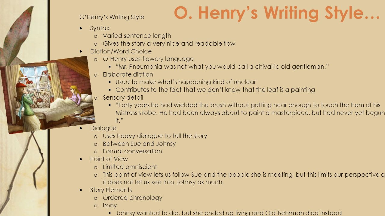 o henry writing style O henry's stories are very interesting and are written in such a way that it carries the suspense till the end there is always a twist in the ending.
