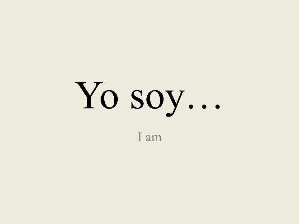 Yo soy… I am