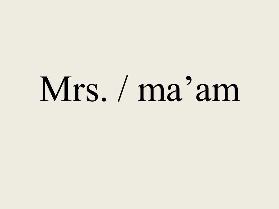 Mrs. / ma'am