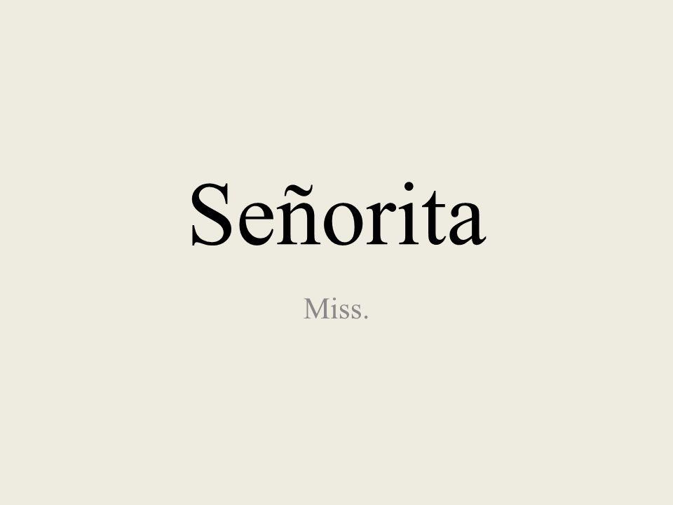 Señorita Miss.