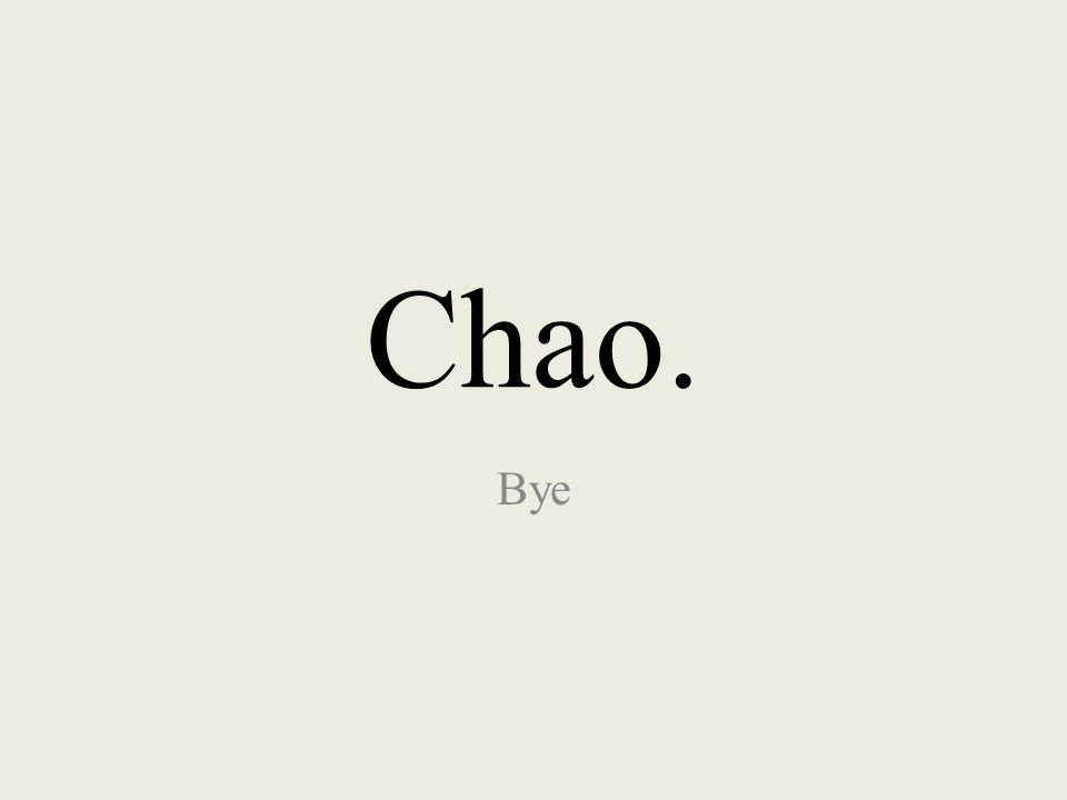 Chao. Bye
