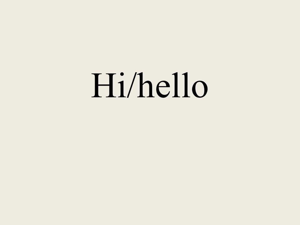 Hi/hello