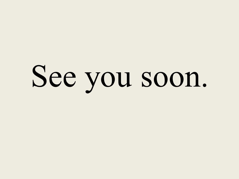 See you soon.