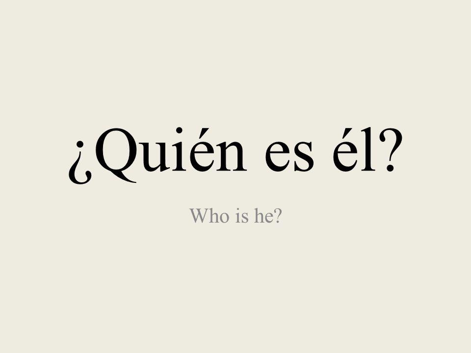¿Quién es él Who is he