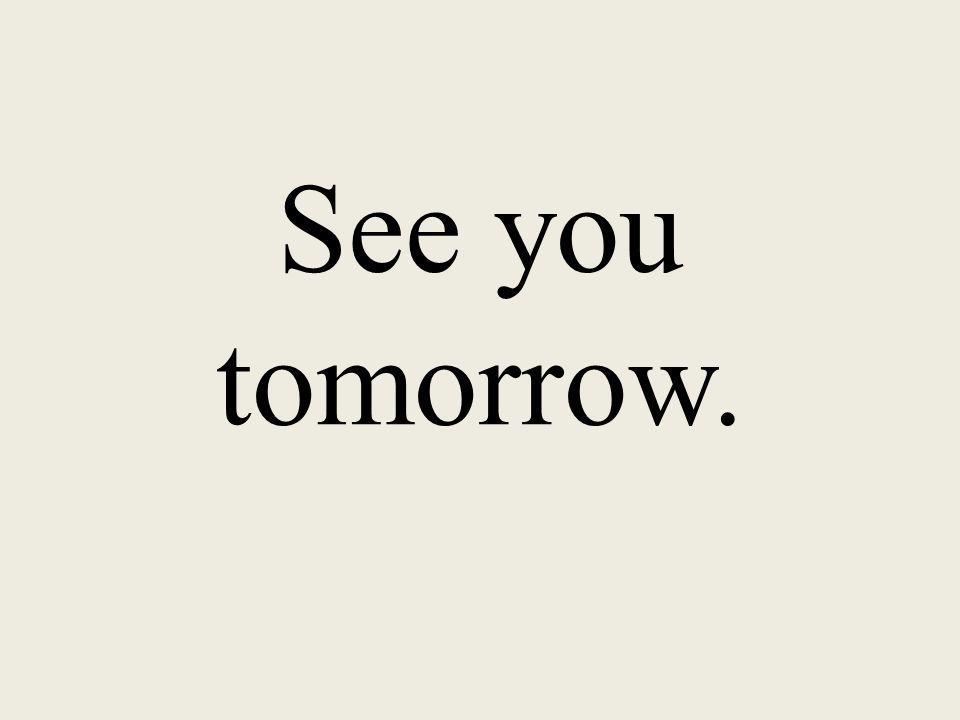 See you tomorrow.