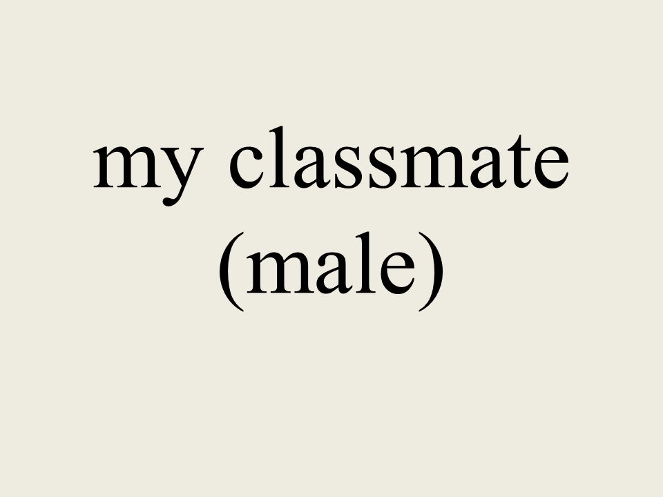 my classmate (male)