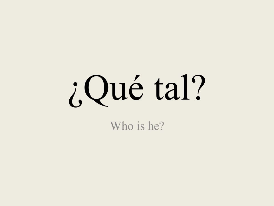 ¿Qué tal Who is he