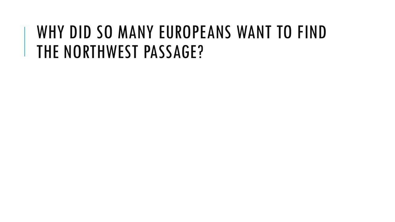 30 Why did so many Europeans want to find the Northwest Passage?