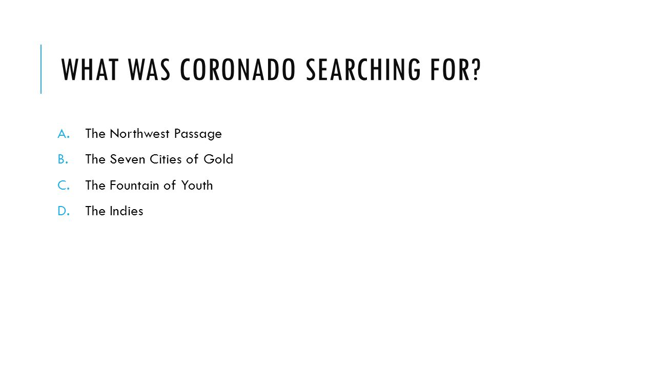 8 What was Coronado searching for? The Northwest Passage ...