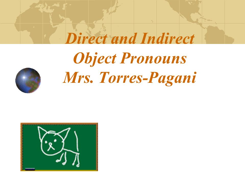 Direct and Indirect Object Pronouns Mrs. Torres-Pagani
