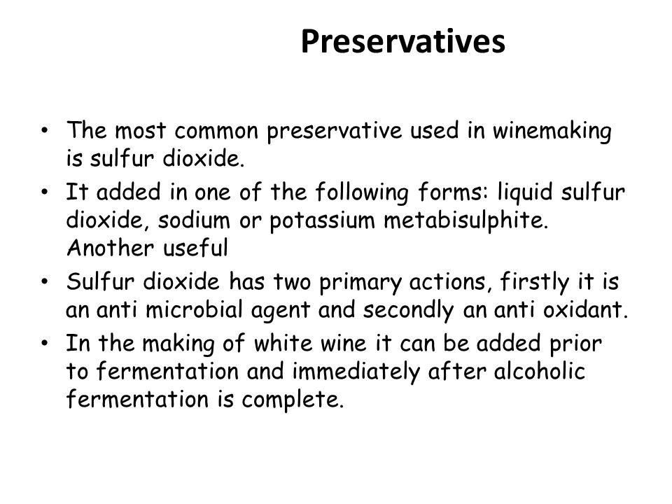 Preservatives The most common preservative used in winemaking is sulfur dioxide.