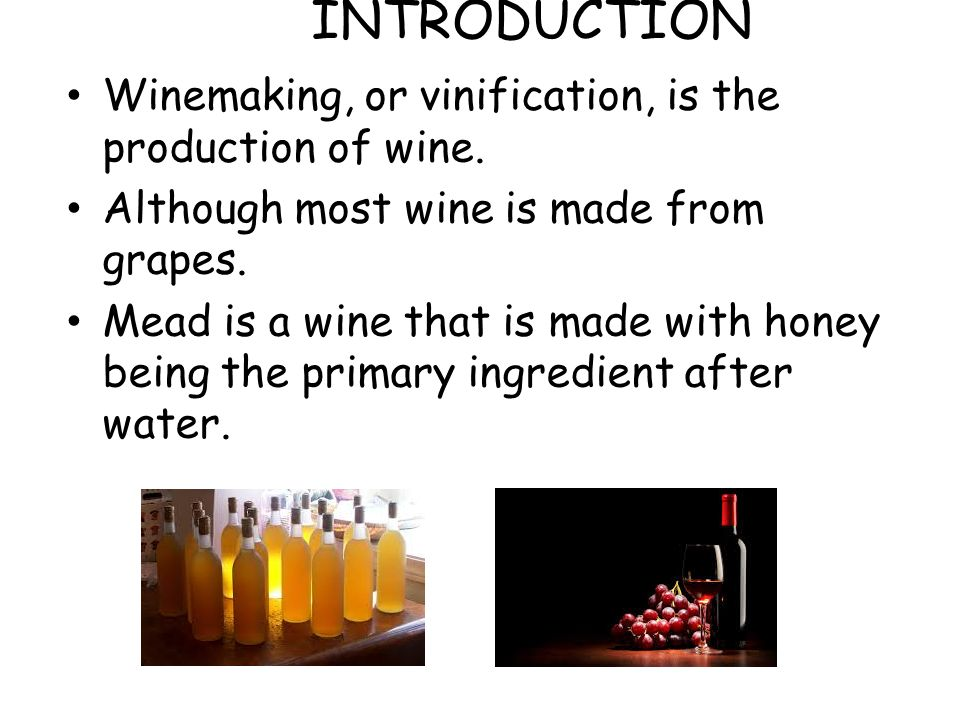 INTRODUCTION Winemaking, or vinification, is the production of wine.