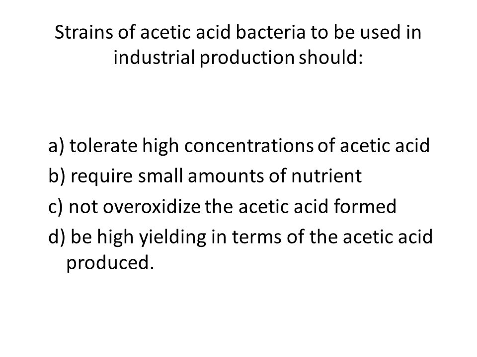 Strains of acetic acid bacteria to be used in industrial production should: