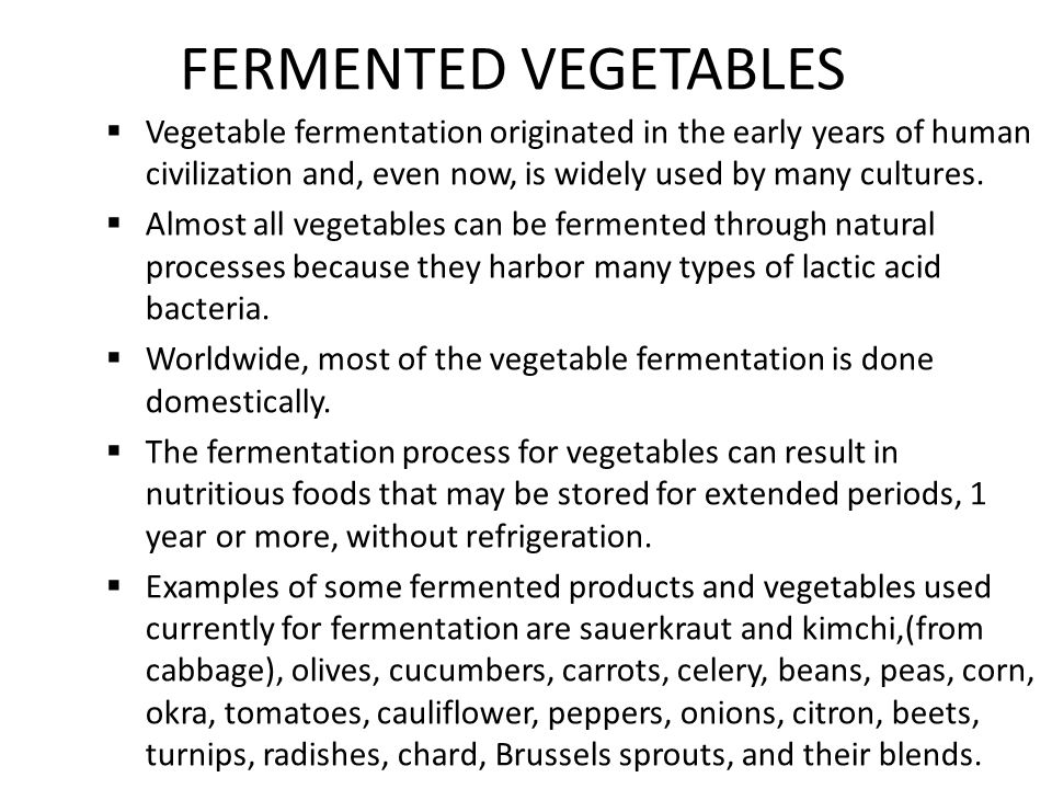 FERMENTED VEGETABLES Vegetable fermentation originated in the early years of human civilization and, even now, is widely used by many cultures.
