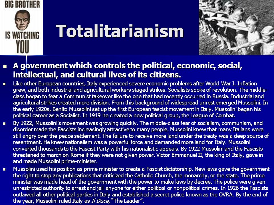 Totalitarianism A government which controls the political, economic, social, intellectual, and cultural lives of its citizens.