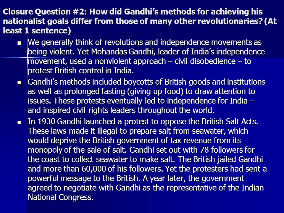 Closure Question #2: How did Gandhi's methods for achieving his nationalist goals differ from those of many other revolutionaries (At least 1 sentence)