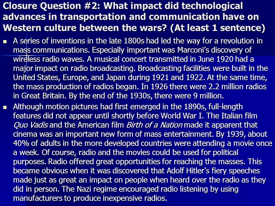 Closure Question #2: What impact did technological advances in transportation and communication have on Western culture between the wars (At least 1 sentence)